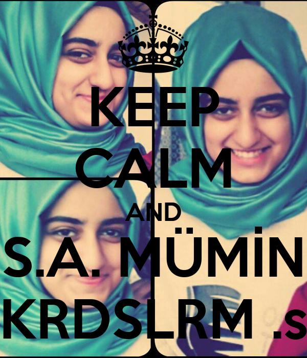 KEEP CALM AND S.A. MÜMİN KRDSLRM .s