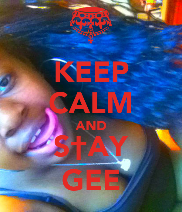 KEEP CALM AND S†AY GEE