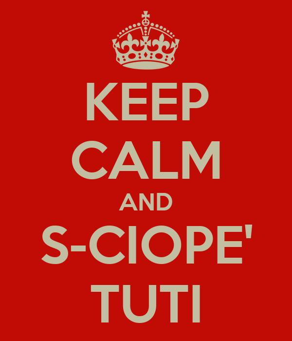 KEEP CALM AND S-CIOPE' TUTI