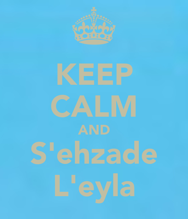 KEEP CALM AND S'ehzade L'eyla
