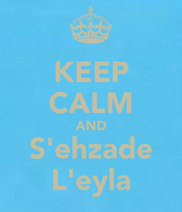 KEEP CALM AND S'ehzade L'eyla