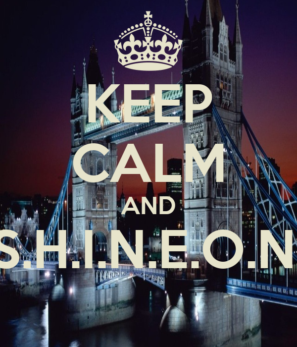 KEEP CALM AND S.H.I.N.E.O.N.