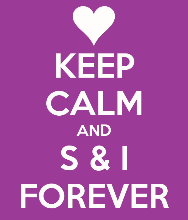 KEEP CALM AND S & I FOREVER