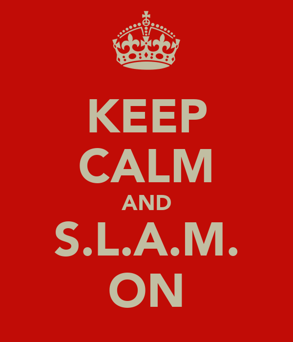 KEEP CALM AND S.L.A.M. ON
