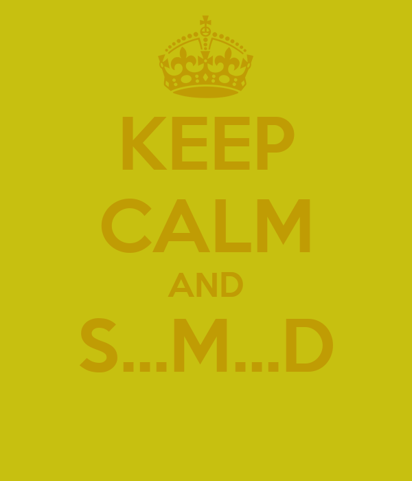 KEEP CALM AND S...M...D