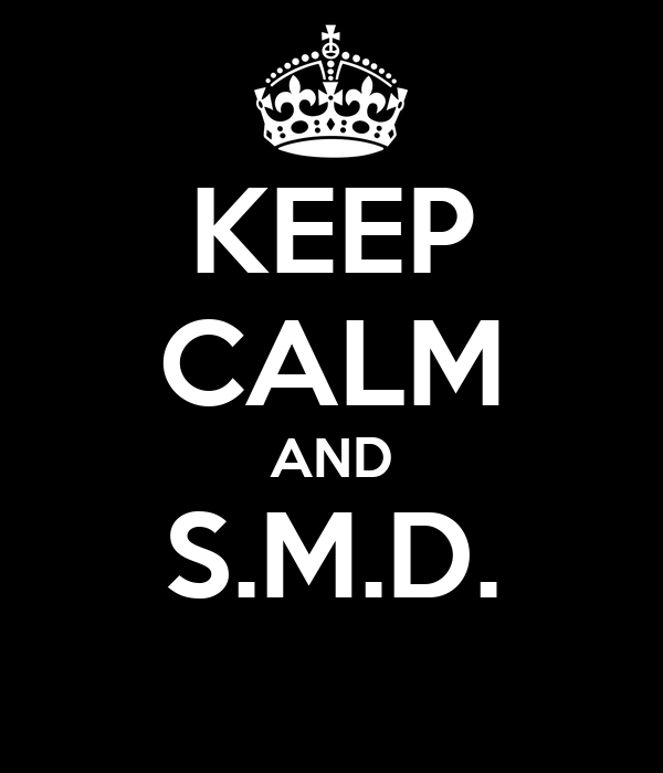KEEP CALM AND S.M.D.