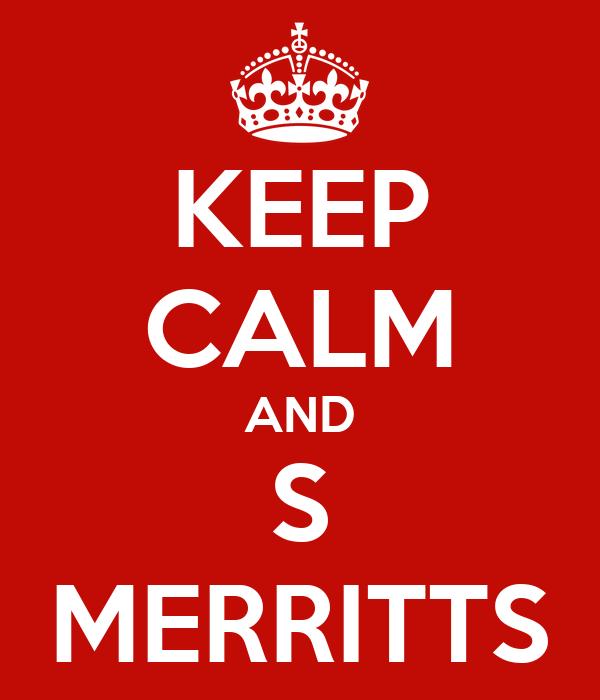 KEEP CALM AND S MERRITTS