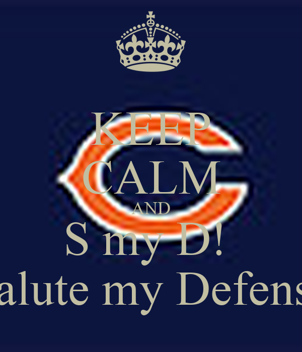 KEEP CALM AND S my D!  Salute my Defense