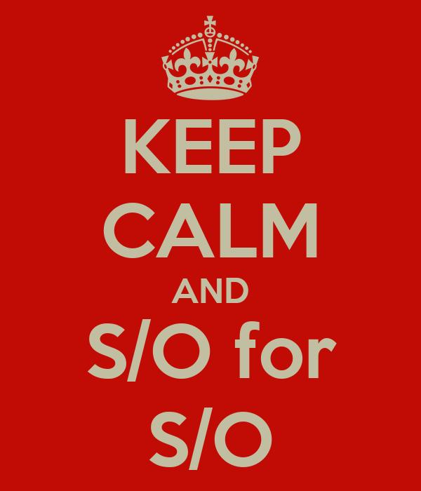 KEEP CALM AND S/O for S/O