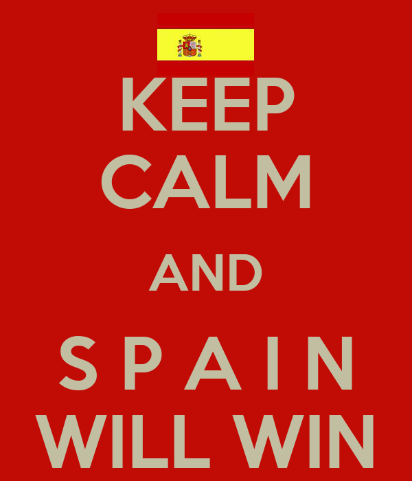 KEEP CALM AND S P A I N WILL WIN