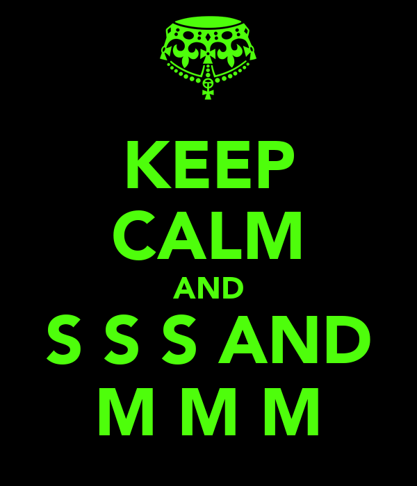 KEEP CALM AND S S S AND M M M