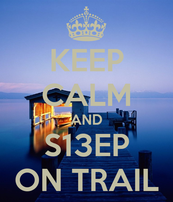 KEEP CALM AND S13EP ON TRAIL