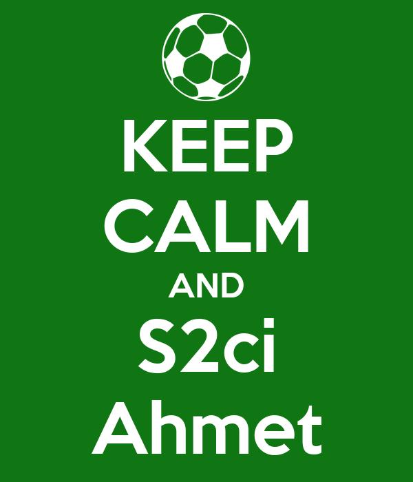 KEEP CALM AND S2ci Ahmet