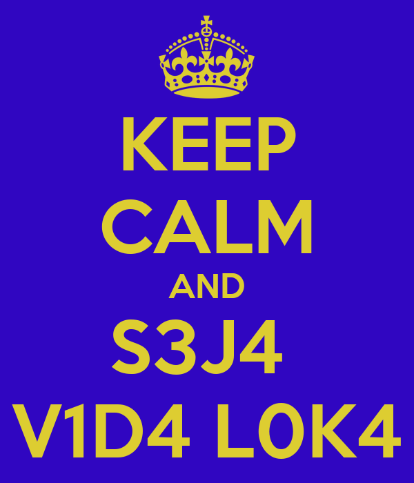 KEEP CALM AND S3J4  V1D4 L0K4