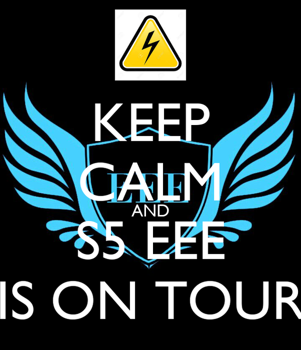KEEP CALM AND S5 EEE IS ON TOUR