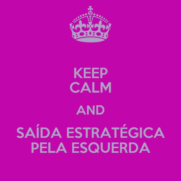 KEEP CALM AND SAÍDA ESTRATÉGICA PELA ESQUERDA