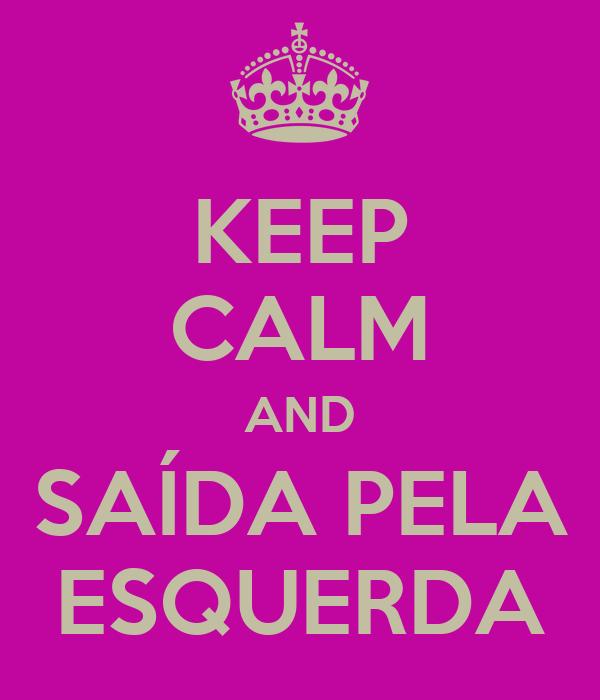 KEEP CALM AND SAÍDA PELA ESQUERDA
