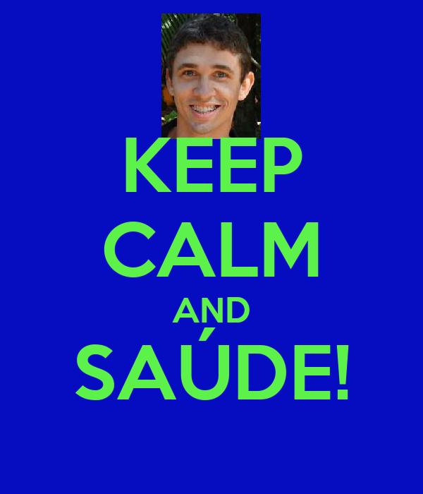 KEEP CALM AND SAÚDE!