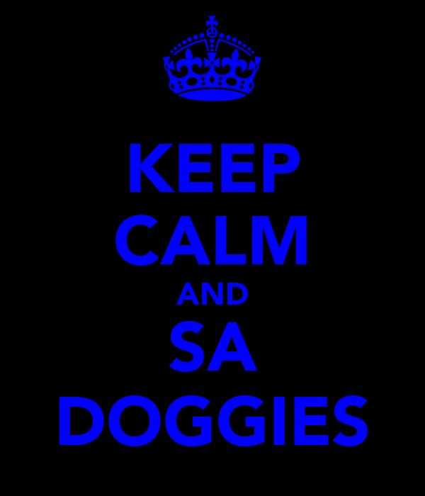 KEEP CALM AND SA DOGGIES
