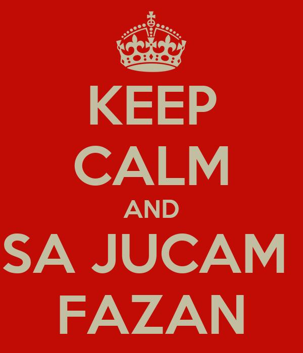 KEEP CALM AND SA JUCAM  FAZAN
