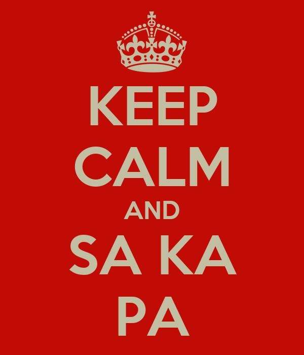 KEEP CALM AND SA KA PA