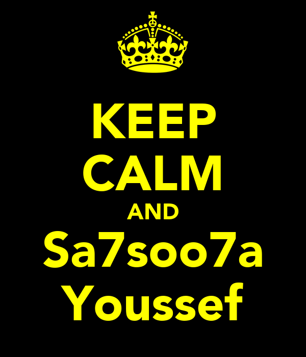 KEEP CALM AND Sa7soo7a Youssef