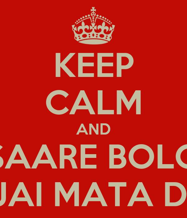 KEEP CALM AND SAARE BOLO JAI MATA DI