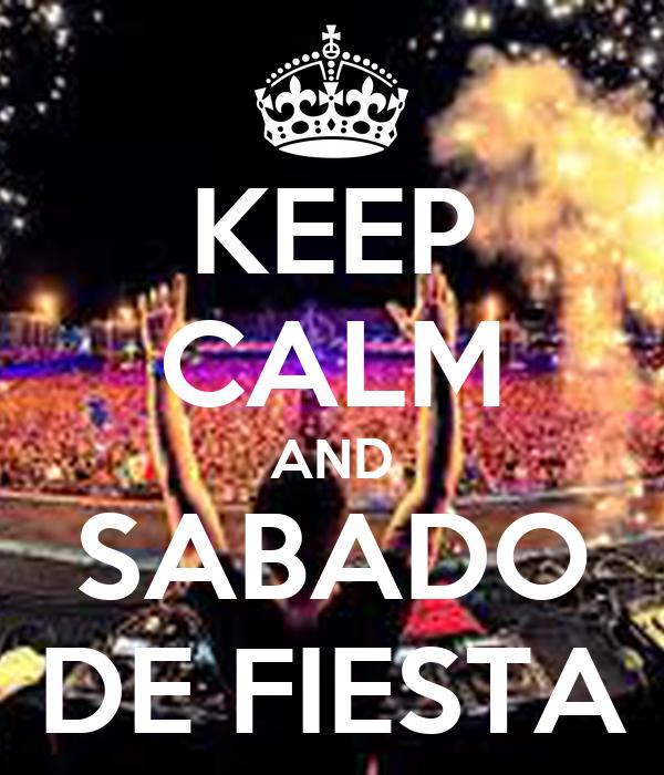 KEEP CALM AND SABADO DE FIESTA