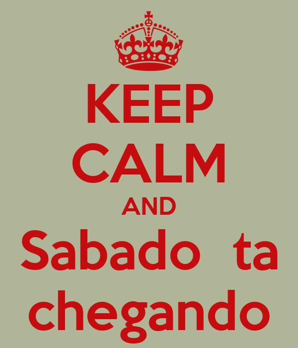KEEP CALM AND Sabado  ta  chegando