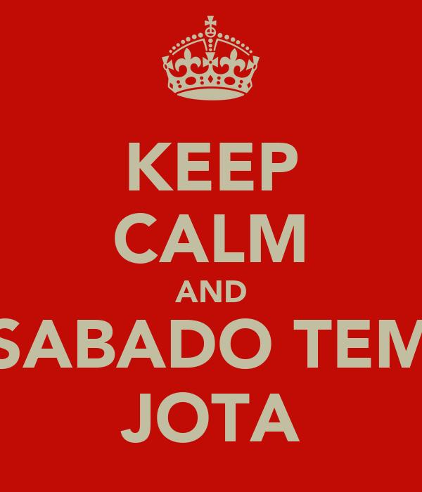 KEEP CALM AND SABADO TEM JOTA