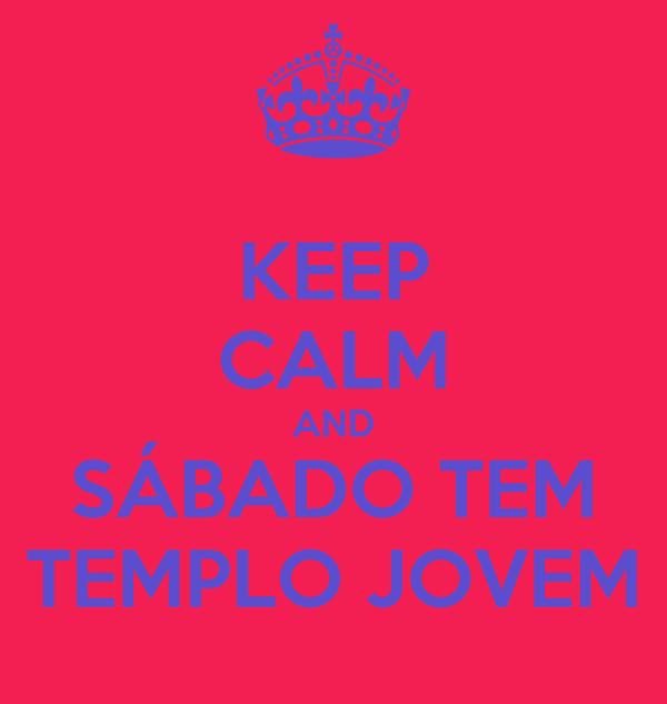 KEEP CALM AND SÁBADO TEM TEMPLO JOVEM