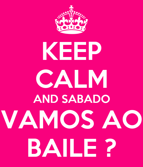 KEEP CALM AND SABADO VAMOS AO BAILE ?