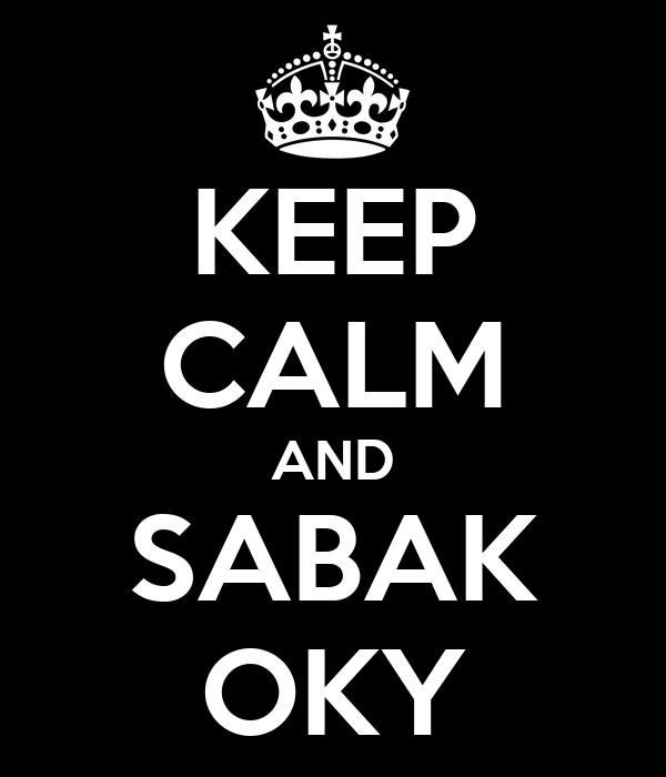 KEEP CALM AND SABAK OKY
