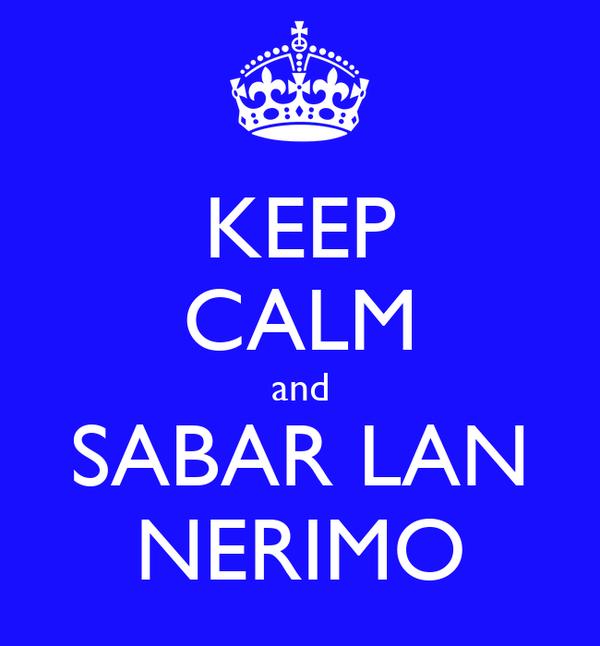 KEEP CALM and SABAR LAN NERIMO