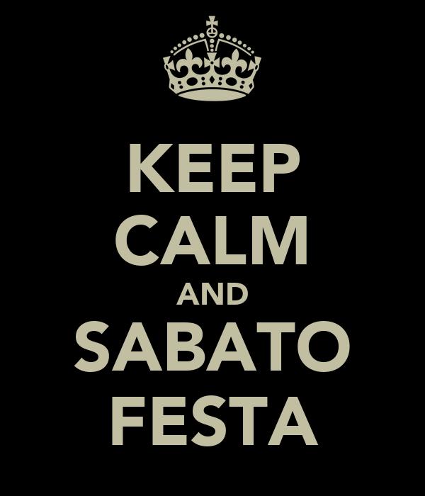 KEEP CALM AND SABATO FESTA