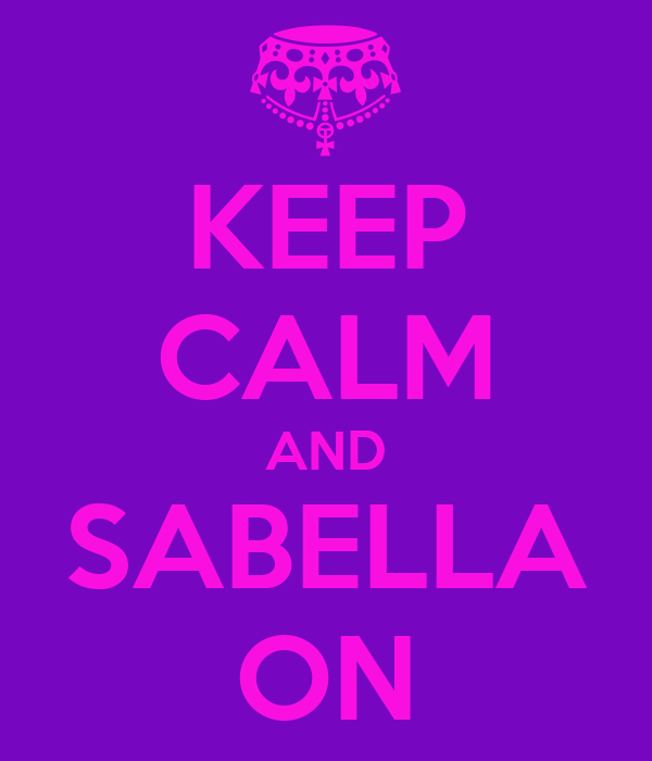 KEEP CALM AND SABELLA ON