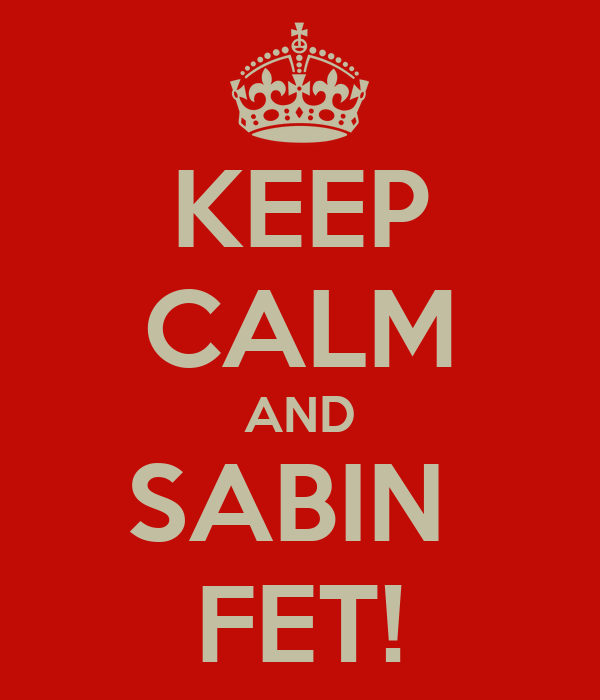 KEEP CALM AND SABIN  FET!