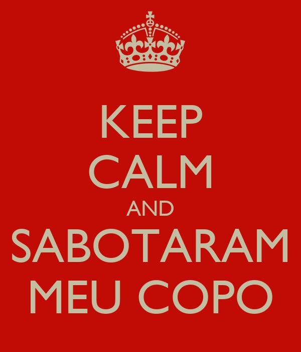 KEEP CALM AND SABOTARAM MEU COPO