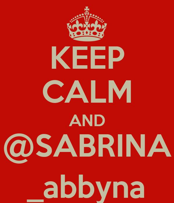 KEEP CALM AND @SABRINA _abbyna