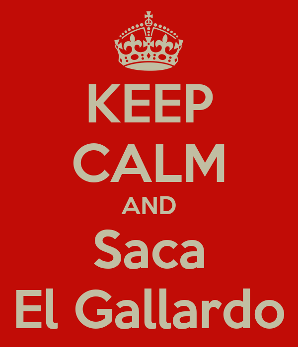 KEEP CALM AND Saca El Gallardo