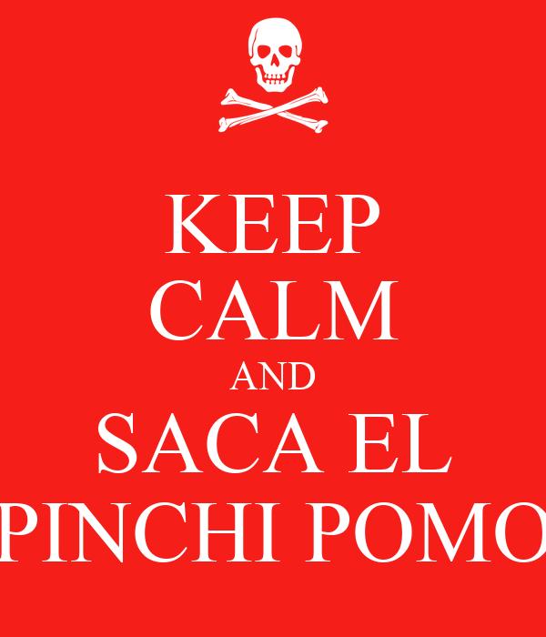 KEEP CALM AND SACA EL PINCHI POMO