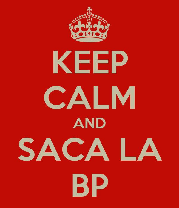 KEEP CALM AND SACA LA BP