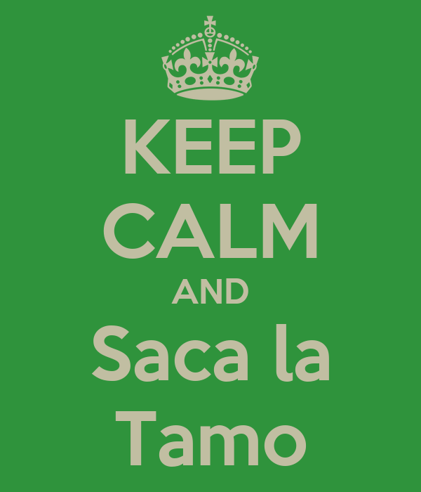 KEEP CALM AND Saca la Tamo
