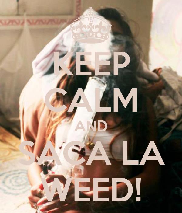 KEEP CALM AND SACA LA WEED!