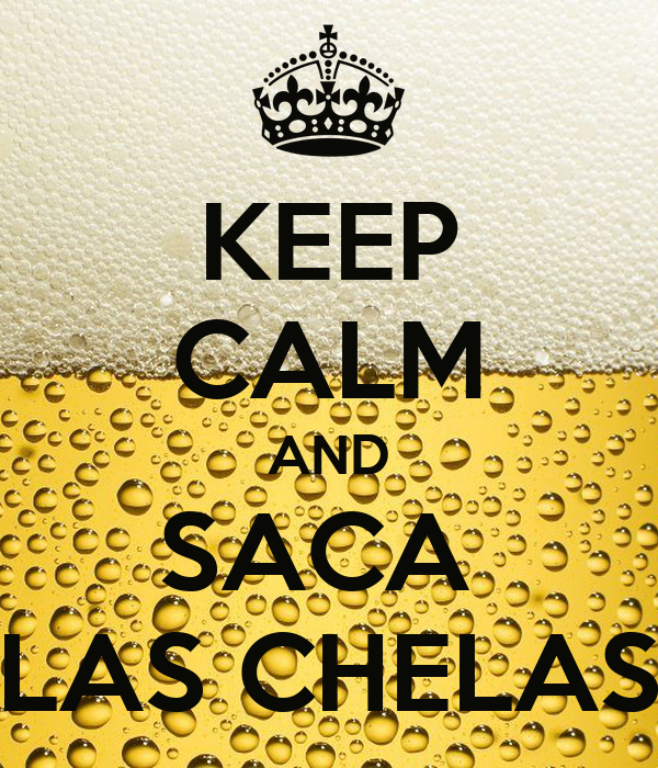 KEEP CALM AND SACA  LAS CHELAS