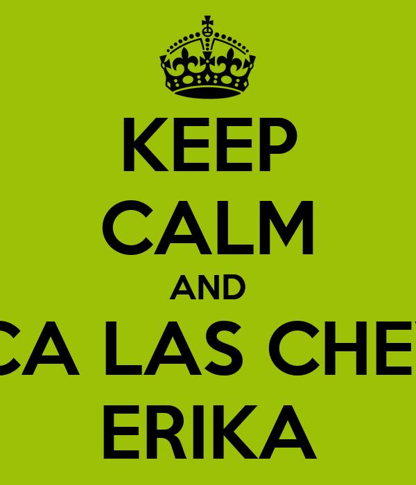 KEEP CALM AND SACA LAS CHEVES ERIKA