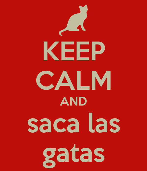 KEEP CALM AND saca las gatas
