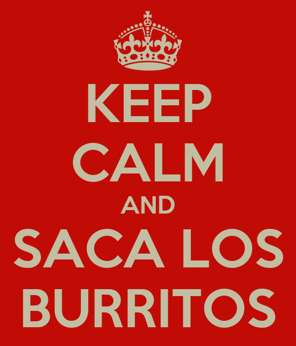 KEEP CALM AND SACA LOS BURRITOS