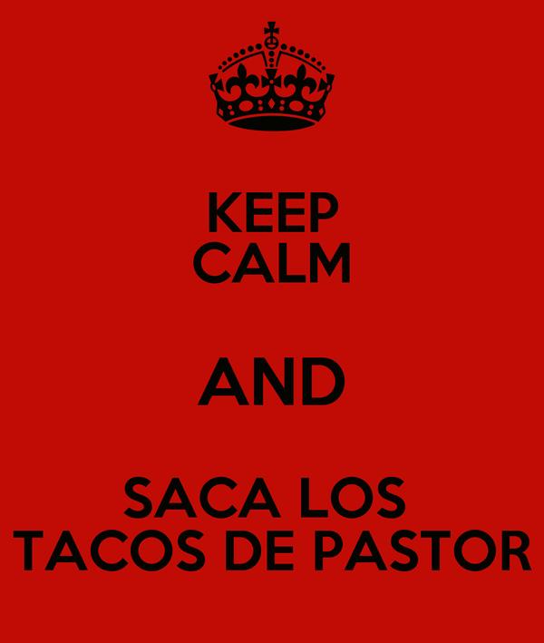 KEEP CALM AND SACA LOS  TACOS DE PASTOR