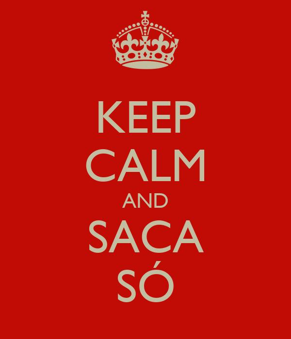 KEEP CALM AND SACA SÓ